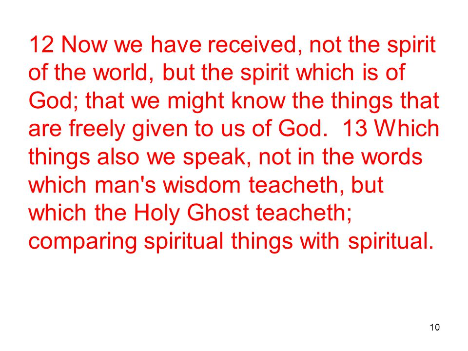 10 12 Now we have received, not the spirit of the world, but the spirit which is of God; that we might know the things that are freely given to us of