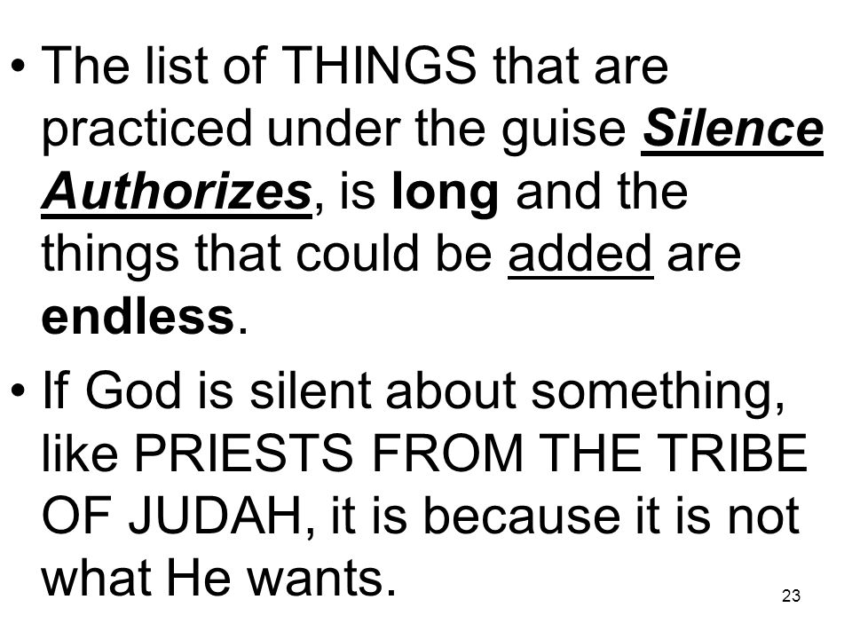 23 The list of THINGS that are practiced under the guise Silence Authorizes, is long and the things that could be added are endless.