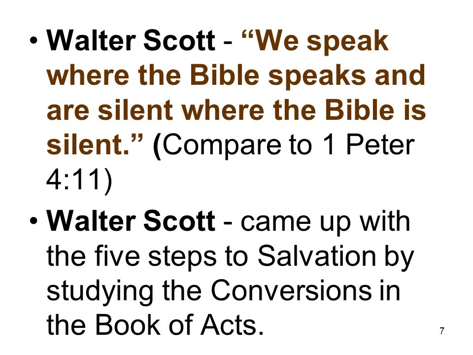 """7 Walter Scott - """"We speak where the Bible speaks and are silent where the Bible is silent."""" (Compare to 1 Peter 4:11) Walter Scott - came up with the"""