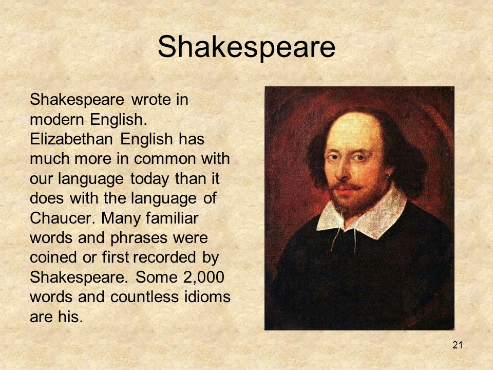 21 Shakespeare Shakespeare wrote in modern English. Elizabethan English has much more in common with our language today than it does with the language