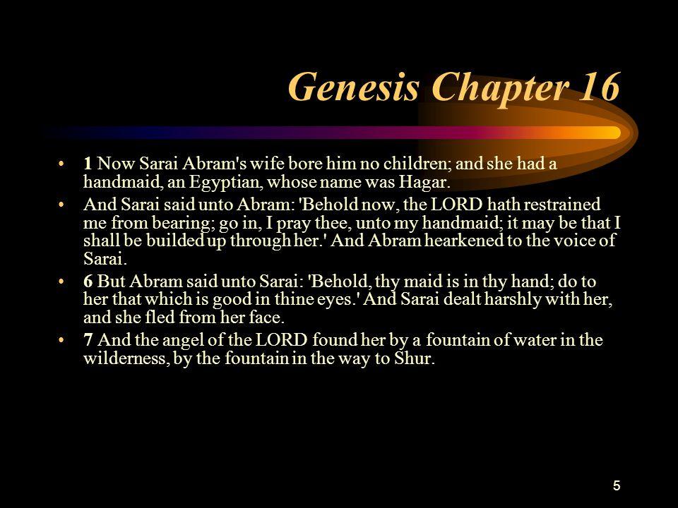 6 Genesis Chapter 16 8 And he said: Hagar, Sarai s handmaid, whence camest thou.