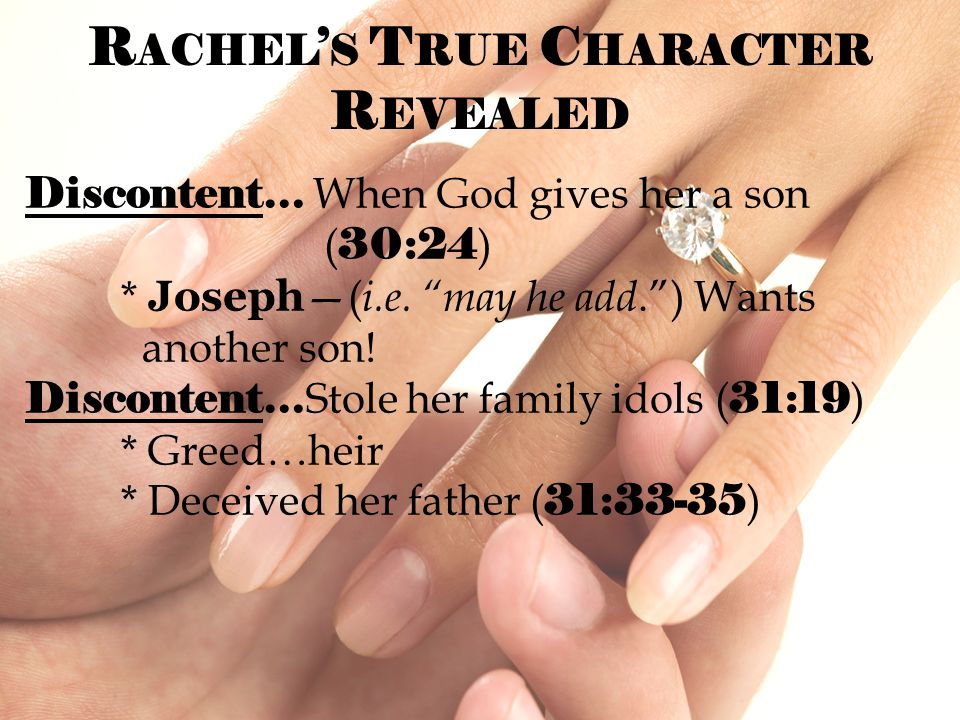 R ACHEL ' S T RUE C HARACTER R EVEALED Discontent… When God gives her a son ( 30:24 ) * Joseph —( i.e.
