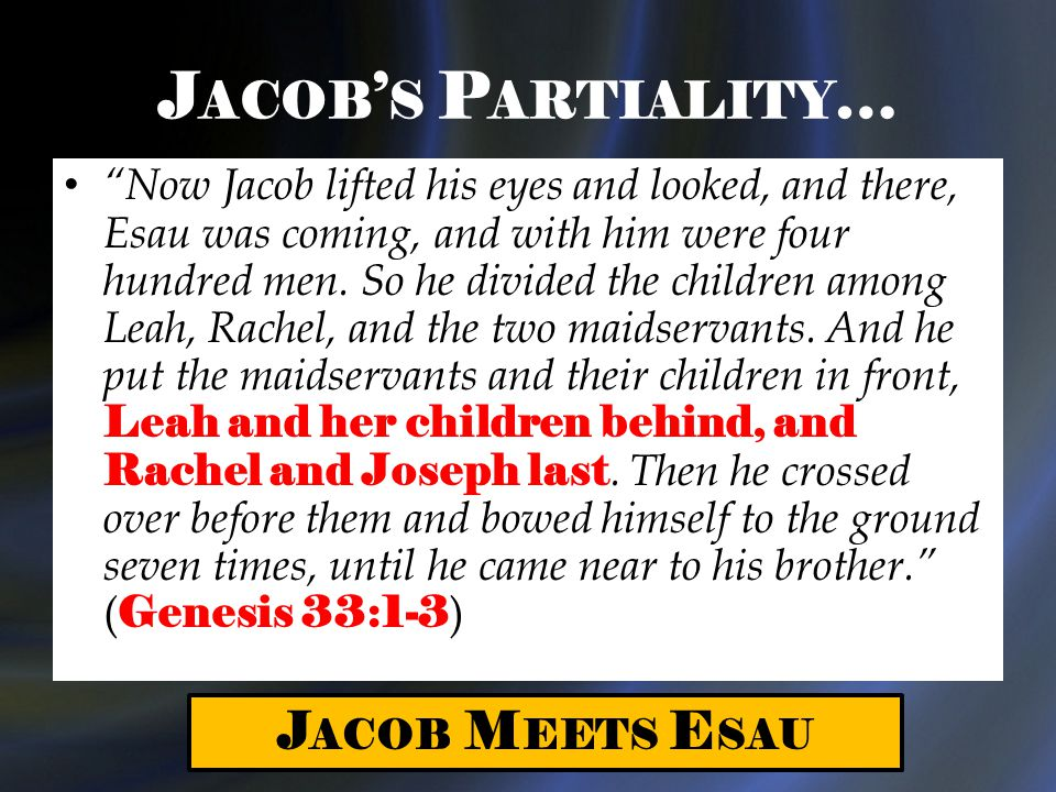 """J ACOB ' S P ARTIALITY … """"Now Jacob lifted his eyes and looked, and there, Esau was coming, and with him were four hundred men. So he divided the chil"""