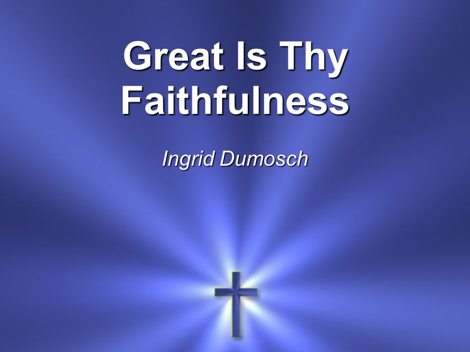 Great Is Thy Faithfulness Ingrid Dumosch