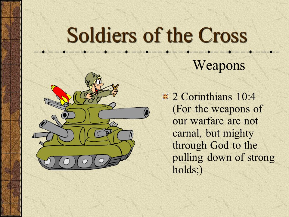 Soldiers of the Cross Our Armour Ephesians 6:13 Wherefore take unto you the whole armour of God, that ye may be able to withstand in the evil day, and having done all, to stand.