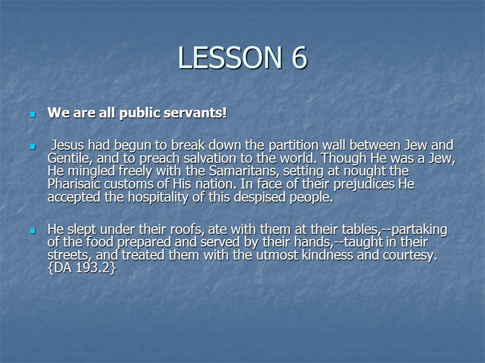 LESSON 6 We are all public servants. We are all public servants.