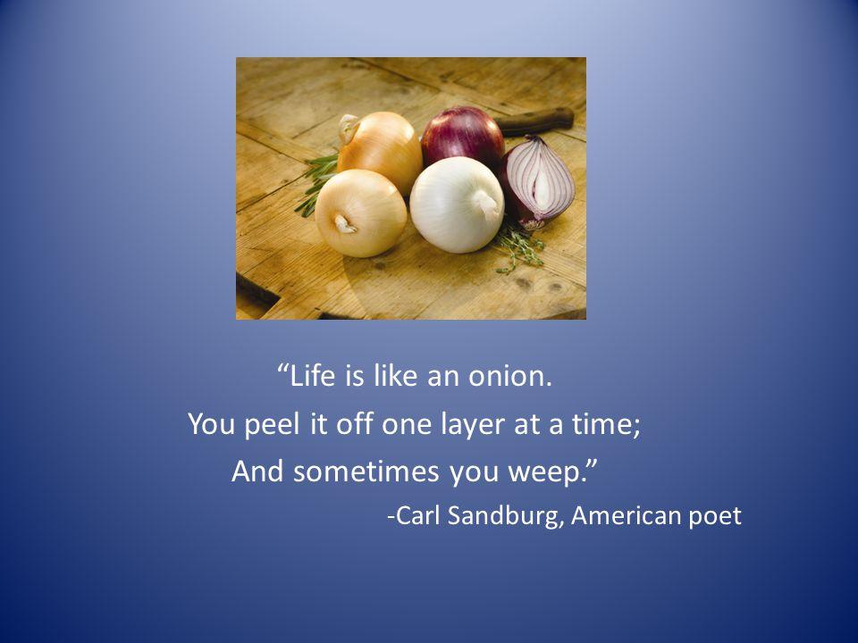 Life is like an onion.