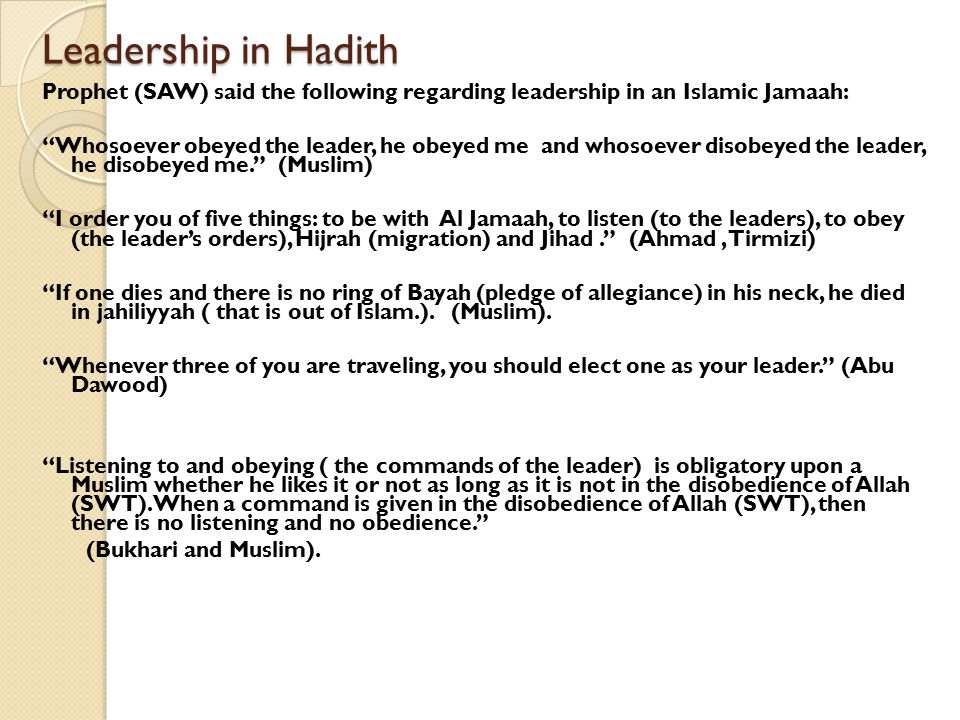 "Leadership in Hadith Prophet (SAW) said the following regarding leadership in an Islamic Jamaah: ""Whosoever obeyed the leader, he obeyed me and whosoe"