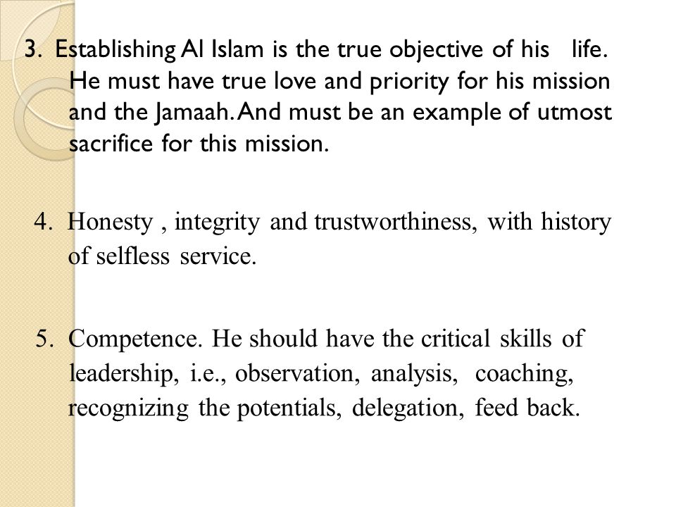 3. Establishing Al Islam is the true objective of his life. He must have true love and priority for his mission and the Jamaah. And must be an example