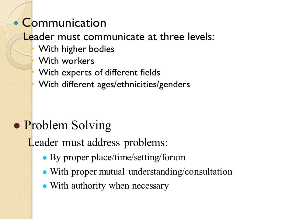 Communication Leader must communicate at three levels:  With higher bodies  With workers  With experts of different fields  With different ages/et