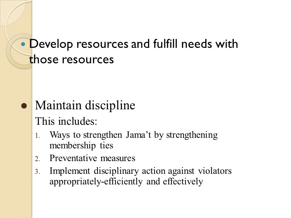 Develop resources and fulfill needs with those resources Maintain discipline This includes: 1. Ways to strengthen Jama't by strengthening membership t