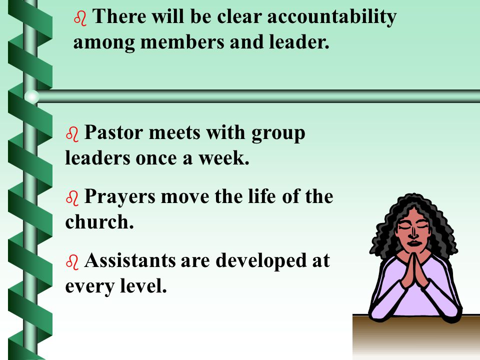  Every group reproduces itself.  Groups function as the basic church.