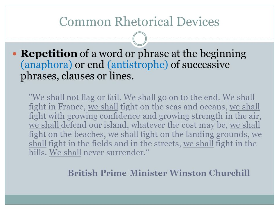 Common Rhetorical Devices Repetition of a word or phrase at the beginning (anaphora) or end (antistrophe) of successive phrases, clauses or lines.