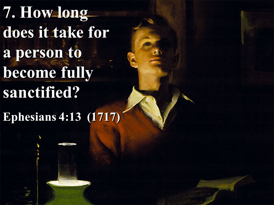 7.How long does it take for a person to become fully sanctified.