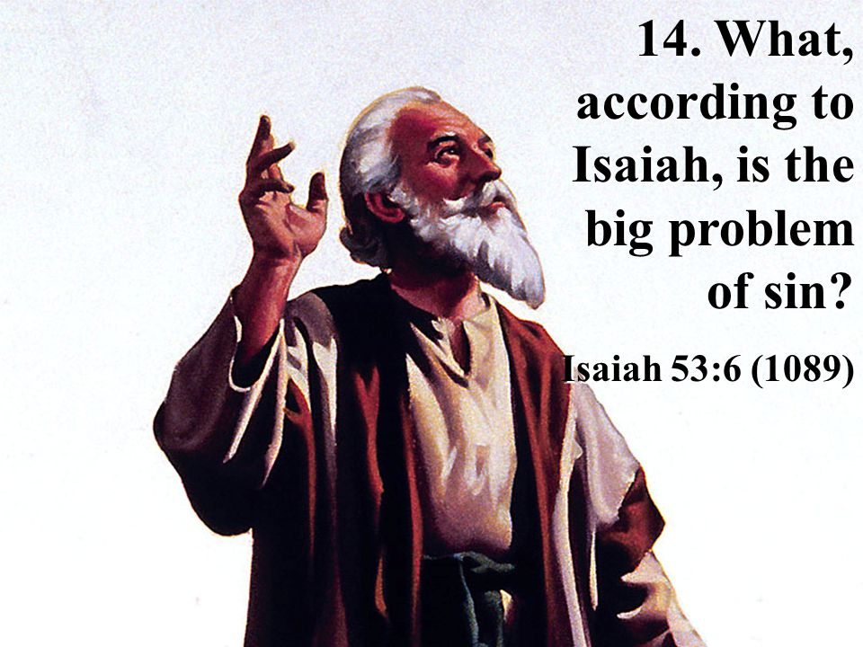 14.What, according to Isaiah, is the big problem of sin.