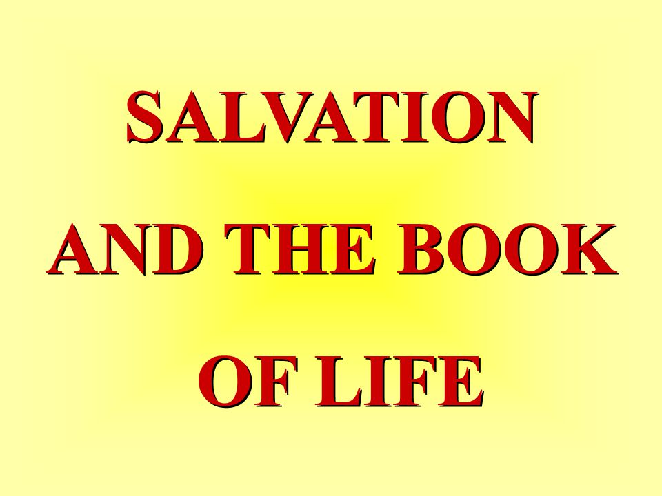 SALVATION AND THE BOOK OF LIFE SALVATION AND THE BOOK OF LIFE