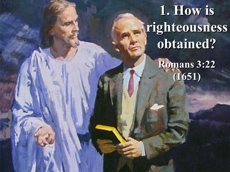 1.How is righteousness obtained. Romans 3:22 (1651) 1.