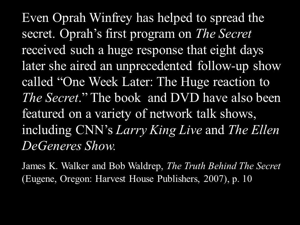 Even Oprah Winfrey has helped to spread the secret.