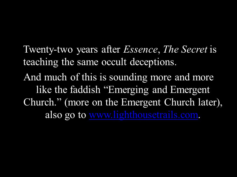 Twenty-two years after Essence, The Secret is teaching the same occult deceptions.