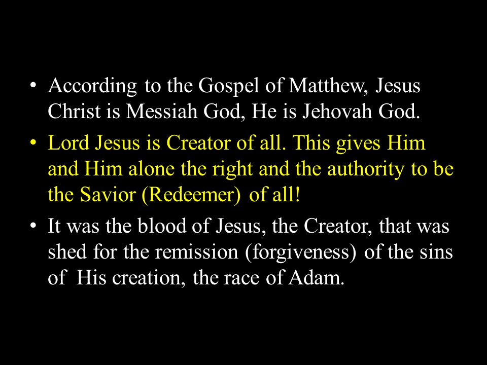 According to the Gospel of Matthew, Jesus Christ is Messiah God, He is Jehovah God.