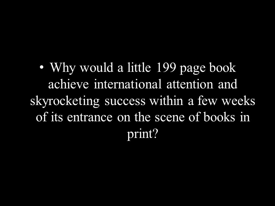 Why would a little 199 page book achieve international attention and skyrocketing success within a few weeks of its entrance on the scene of books in print?