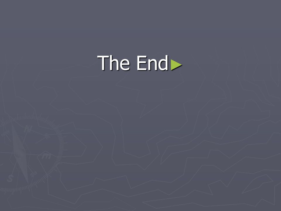 ► The End