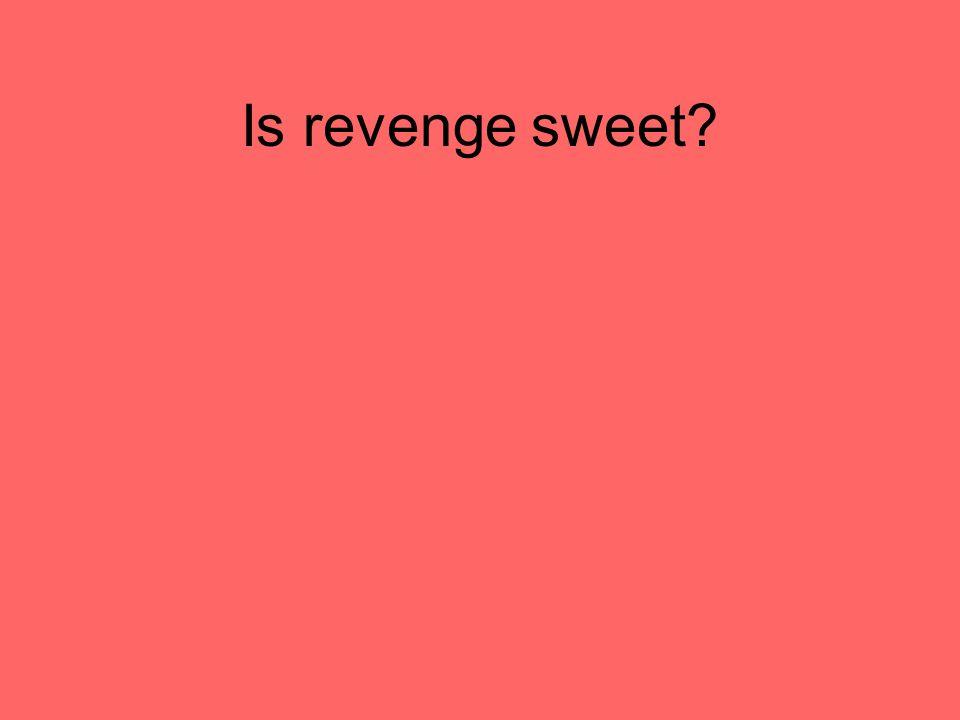 Is revenge sweet