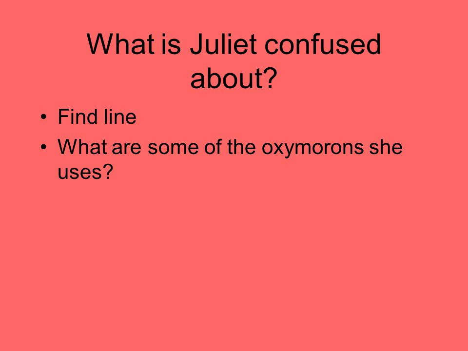 What is Juliet confused about Find line What are some of the oxymorons she uses