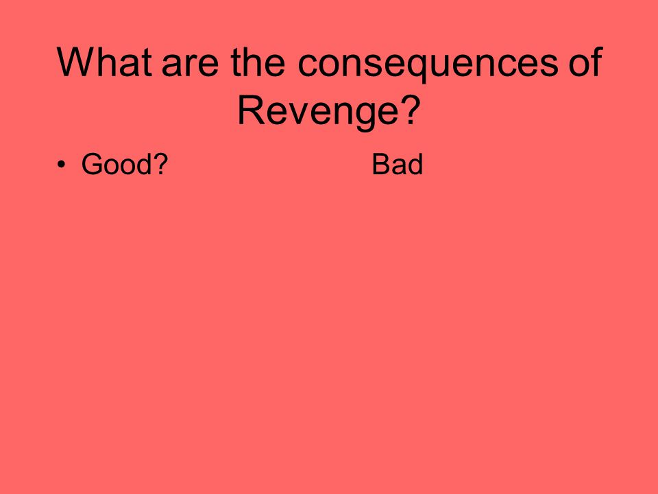 What are the consequences of Revenge Good Bad