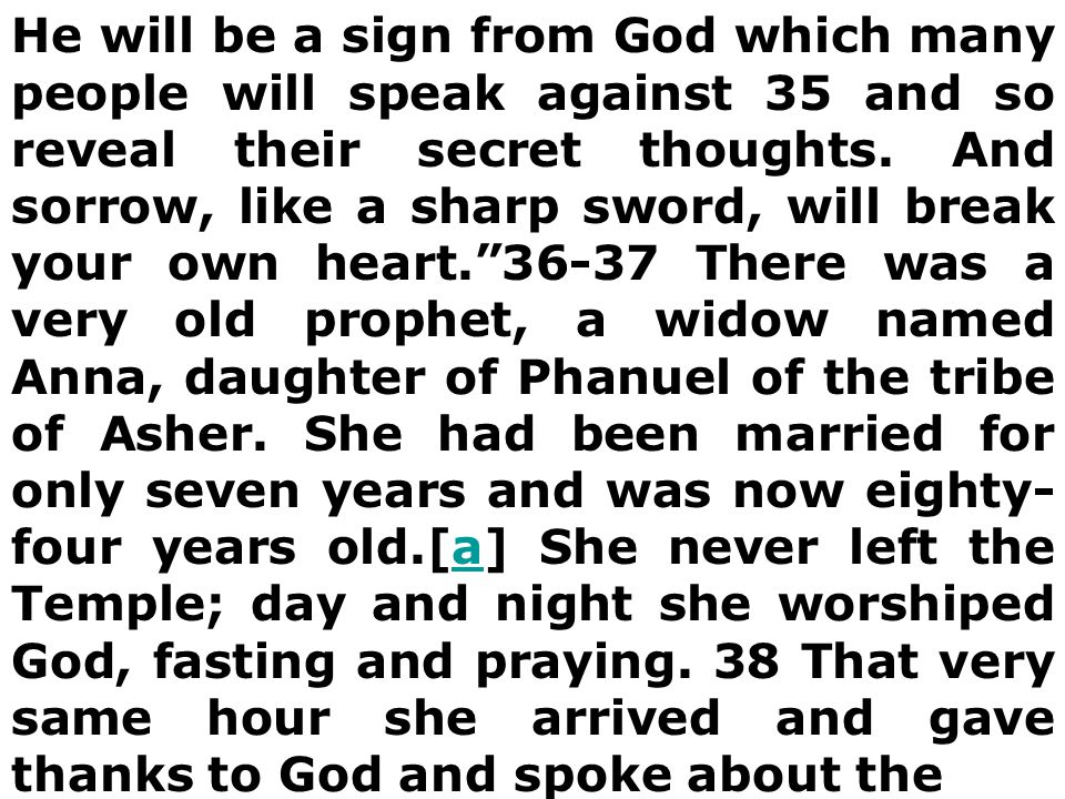 He will be a sign from God which many people will speak against 35 and so reveal their secret thoughts.