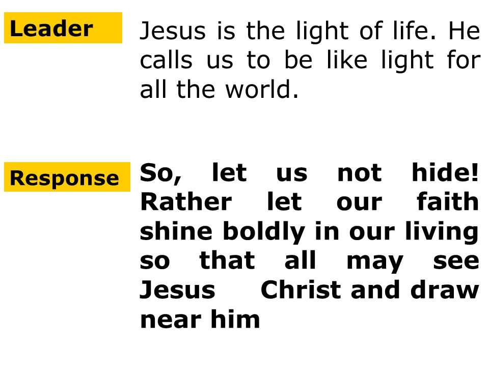 Leader Jesus is the light of life. He calls us to be like light for all the world.