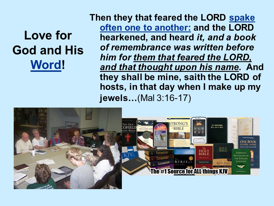 Love for God and His Word! Then they that feared the LORD spake often one to another: and the LORD hearkened, and heard it, and a book of remembrance