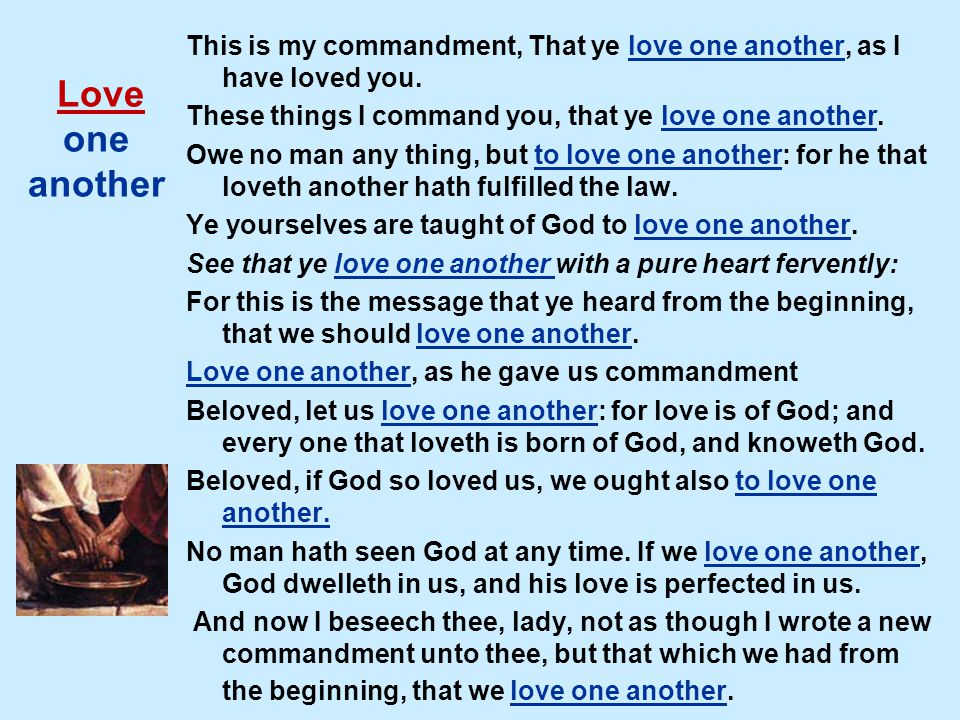 Love one another This is my commandment, That ye love one another, as I have loved you.