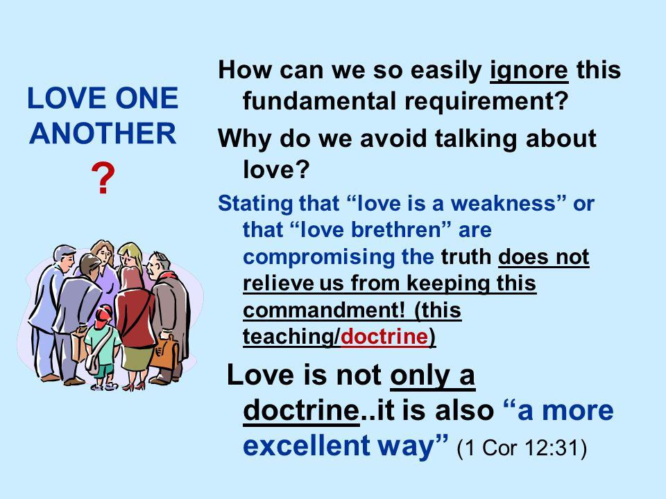 "LOVE ONE ANOTHER ? How can we so easily ignore this fundamental requirement? Why do we avoid talking about love? Stating that ""love is a weakness"" or"