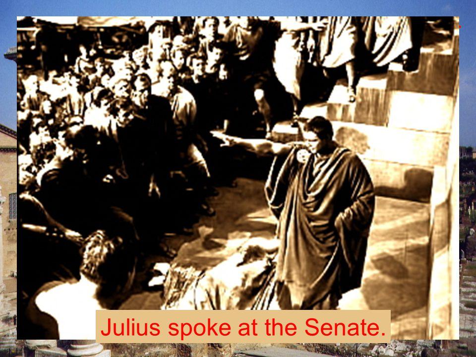 """Recall """"Julius Caesar"""" of William Shakespeare, … Julius spoke at the Senate."""