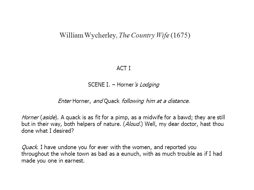 William Wycherley, The Country Wife (1675) ACT I SCENE I.