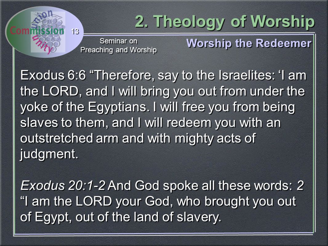"""2. Theology of Worship Seminar on Preaching and Worship Seminar on Preaching and Worship 13 Worship the Redeemer Exodus 6:6 """"Therefore, say to the Isr"""