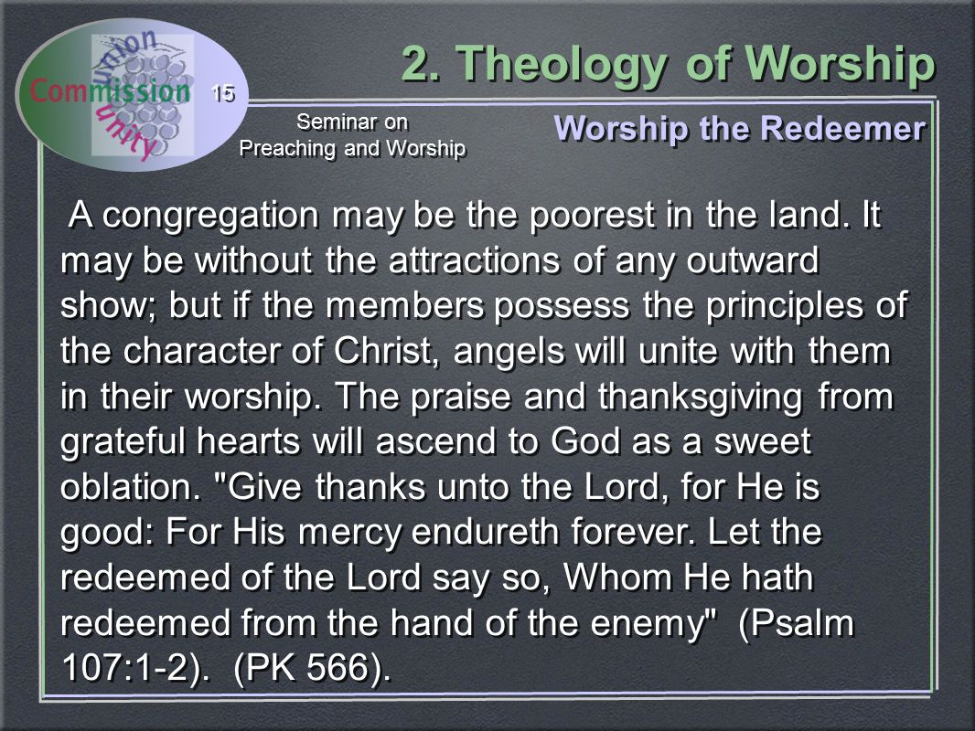 2. Theology of Worship Seminar on Preaching and Worship Seminar on Preaching and Worship 15 Worship the Redeemer A congregation may be the poorest in