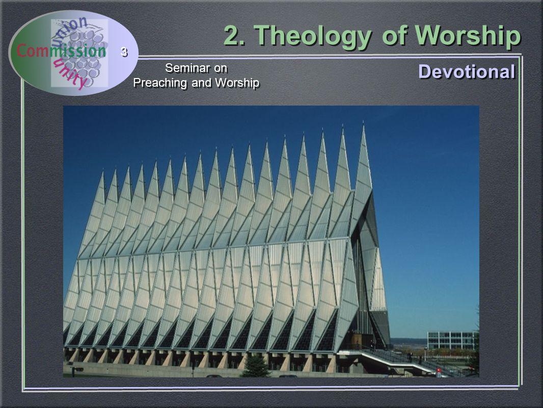 2. Theology of Worship Seminar on Preaching and Worship Seminar on Preaching and Worship 3 Devotional