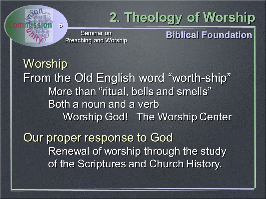 """2. Theology of Worship Seminar on Preaching and Worship Seminar on Preaching and Worship 5 Biblical Foundation Worship From the Old English word """"wort"""