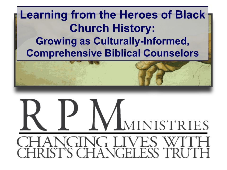 Learning from the Heroes of Black Church History: Growing as Culturally-Informed, Comprehensive Biblical Counselors