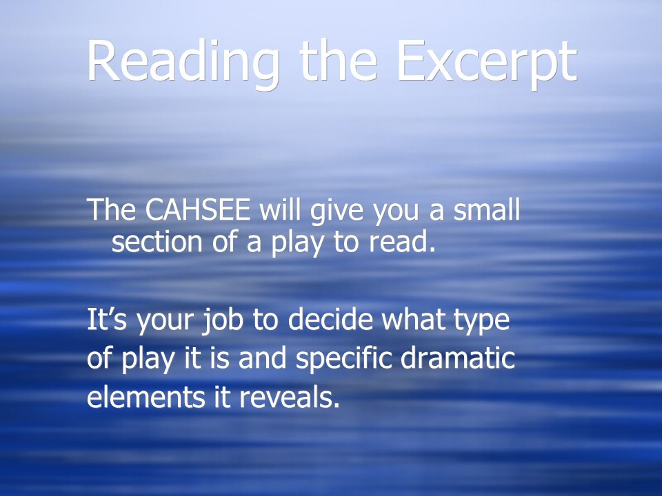 Reading the Excerpt The CAHSEE will give you a small section of a play to read.