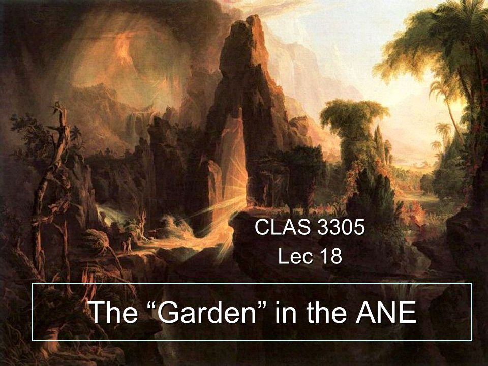 The Garden in the ANE CLAS 3305 Lec 18