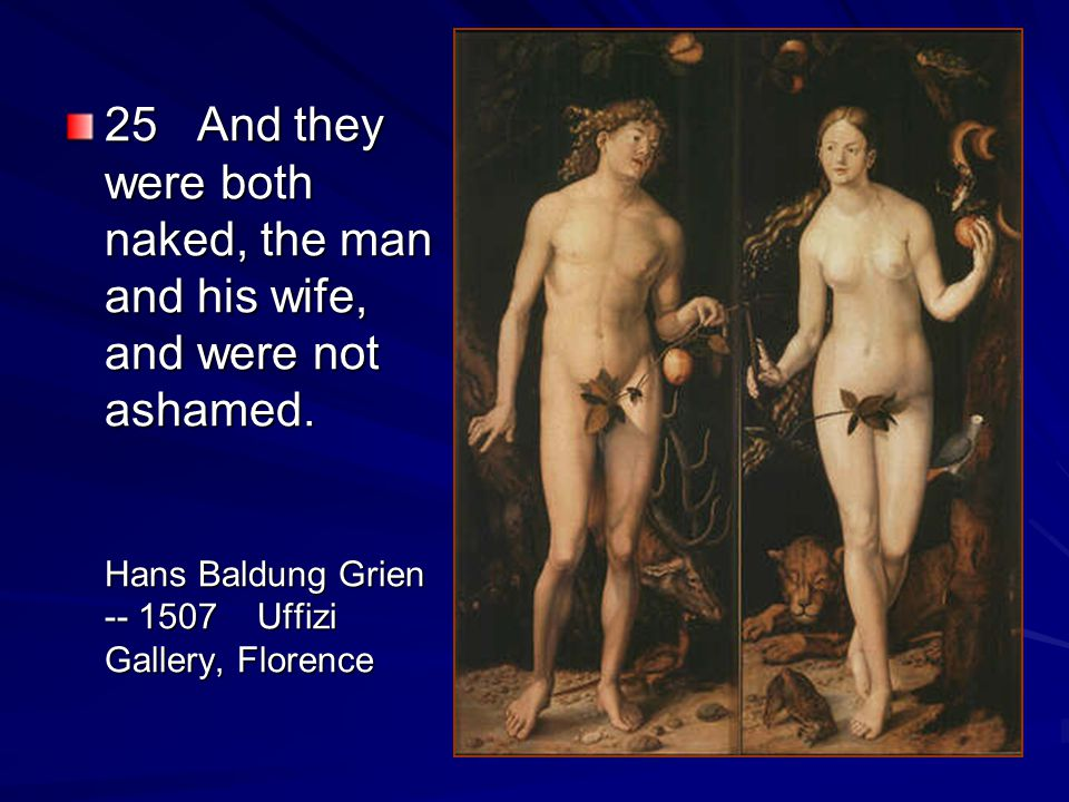 25 And they were both naked, the man and his wife, and were not ashamed.