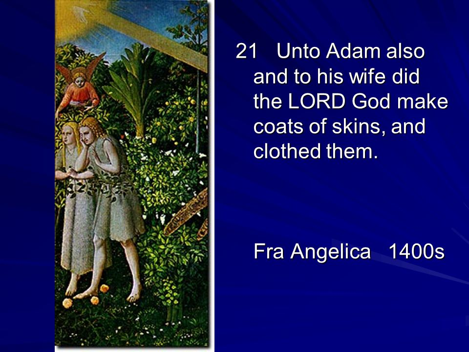 21 Unto Adam also and to his wife did the LORD God make coats of skins, and clothed them.