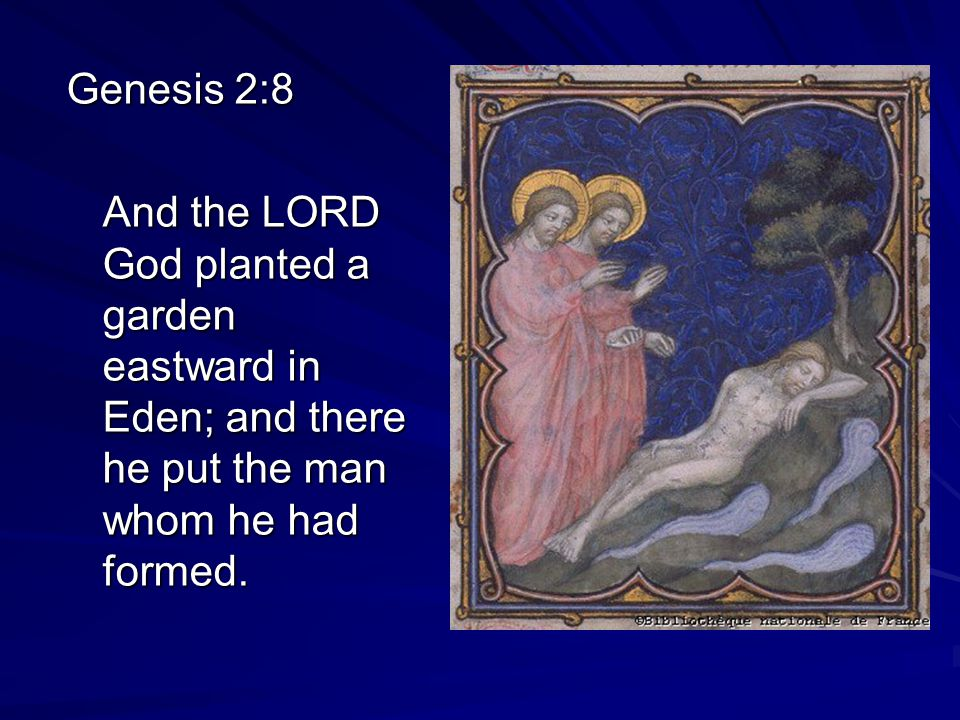 Genesis 3: 23 Therefore the LORD God sent him forth from the garden of Eden, to till the ground from whence he was taken.