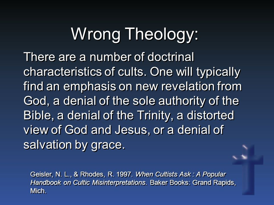 Wrong Theology: There are a number of doctrinal characteristics of cults.