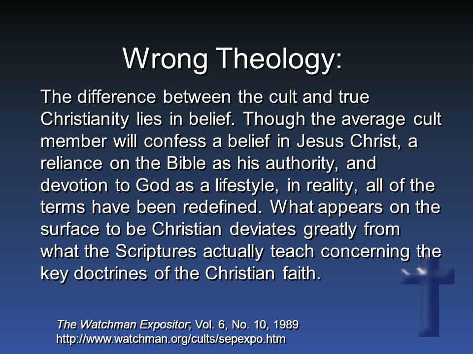 Wrong Theology: The difference between the cult and true Christianity lies in belief.