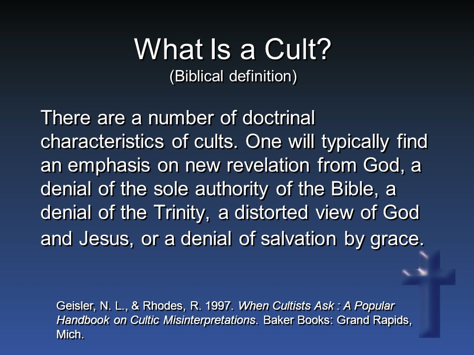 What Is a Cult. (Biblical definition) There are a number of doctrinal characteristics of cults.