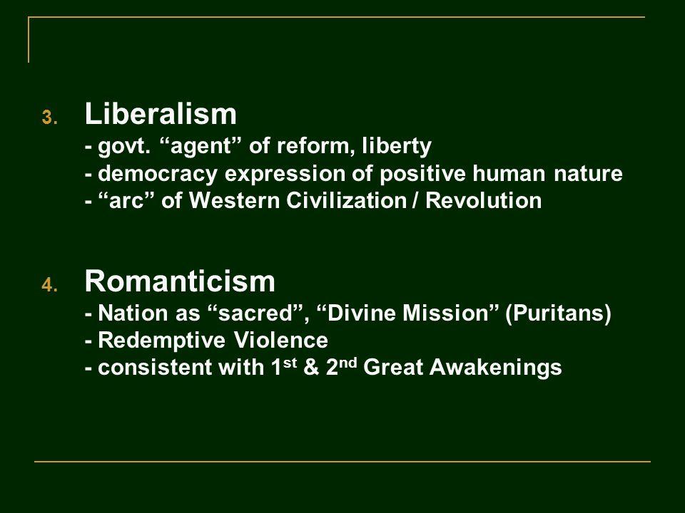 "3. Liberalism - govt. ""agent"" of reform, liberty - democracy expression of positive human nature - ""arc"" of Western Civilization / Revolution 4. Roman"